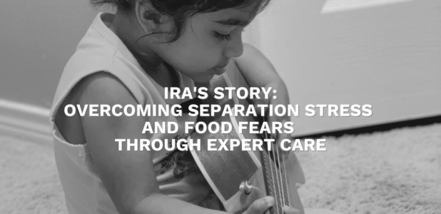 Ira's Story: Overcoming Separation Stress and Food Fears Through Expert Care