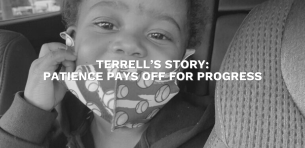 Terrell's Story: Patience Pays Off For Progress